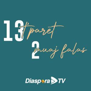 13 te paret 2 muaj FALAS - DiasporaTV